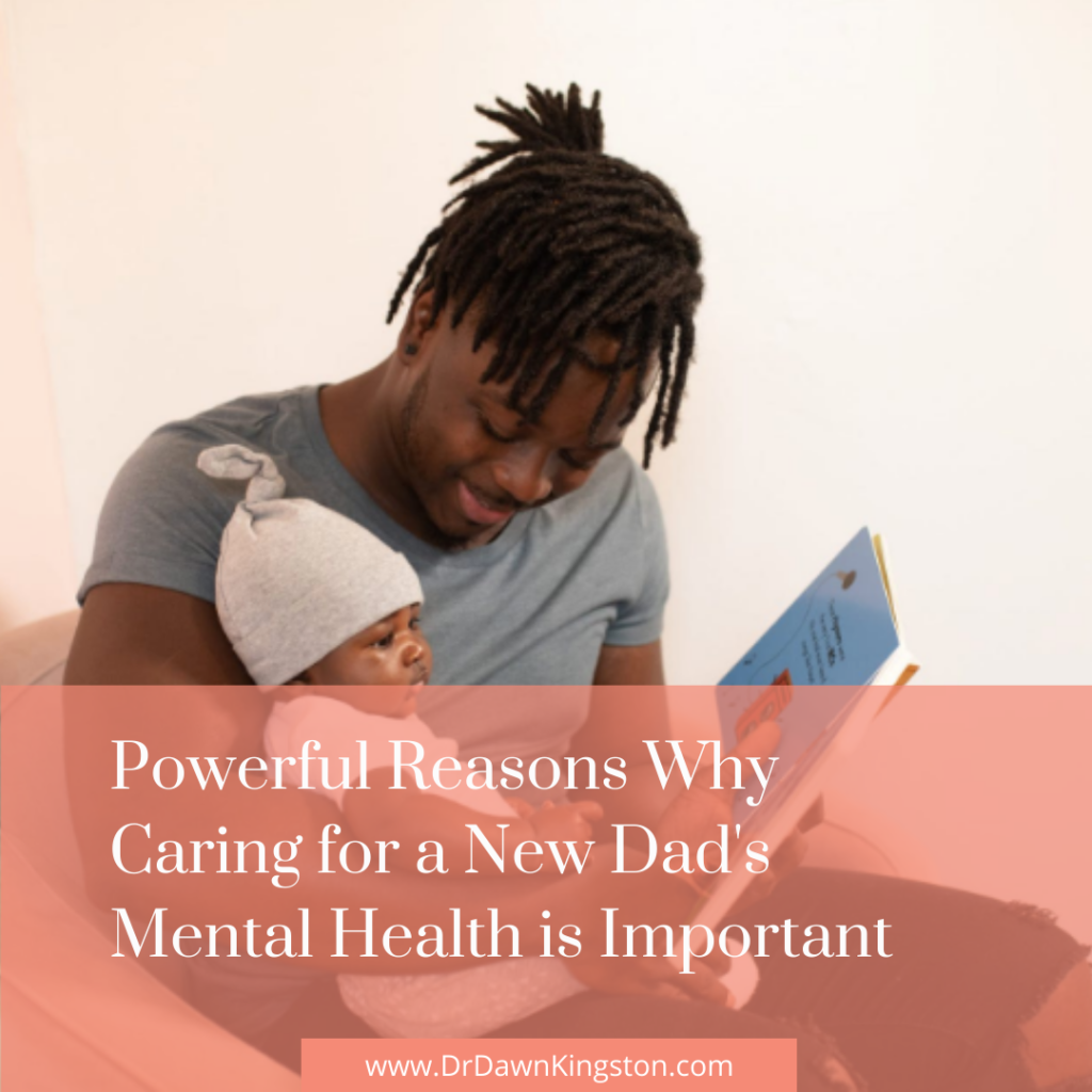 powerful-reasons-why-caring-for-a-new-dads-mental-health-is-important-dr-dawn-kingston
