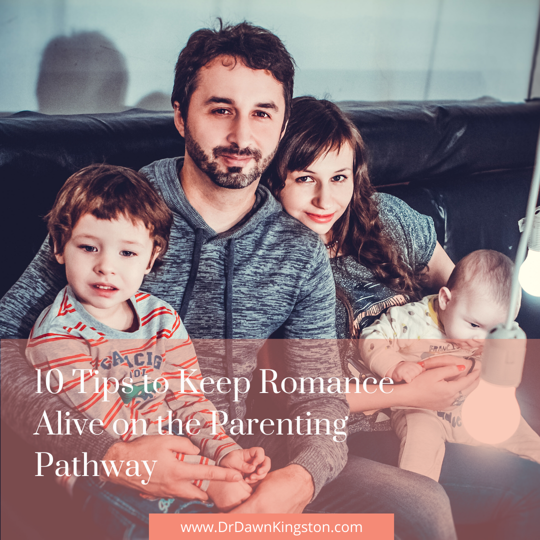 10-tips-to-keep-romance-alive-on-the-parenting-pathway-dr-dawn-kingston