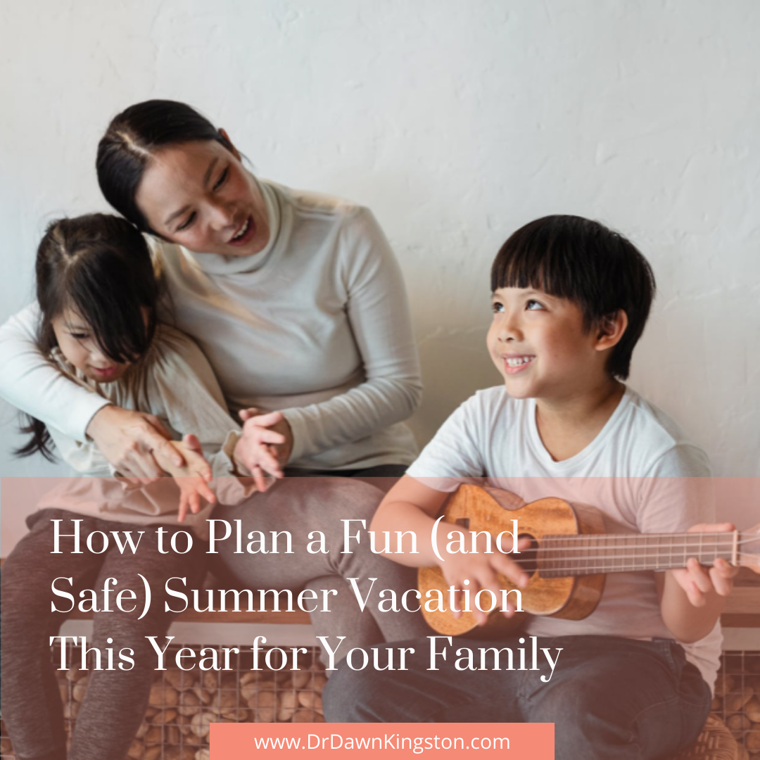 How to Plan a Fun (and Safe) Summer Vacation This Year for Your Family